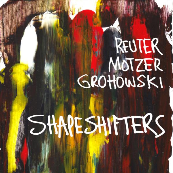 Reuter / Motzer / Grohowski — Shapeshifters