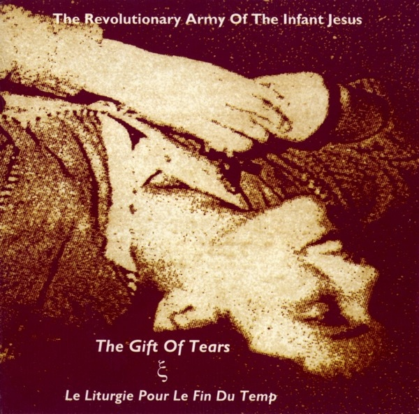 The Revolutionary Army of the Infant Jesus — The Gift of Tears & Le Liturgie pour le Fin du Temp