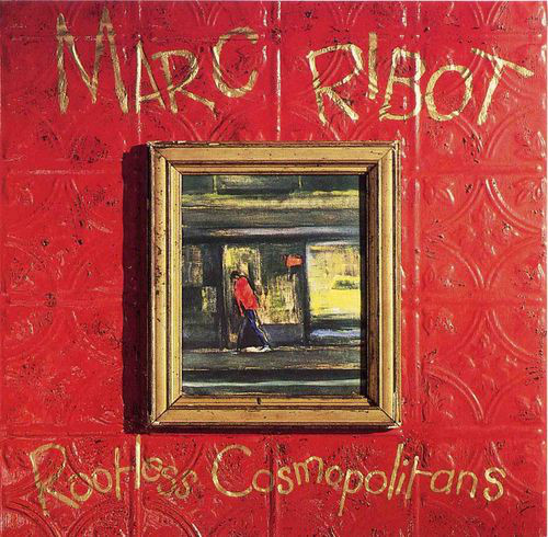 Marc Ribot — Rootless Cosmopolitans