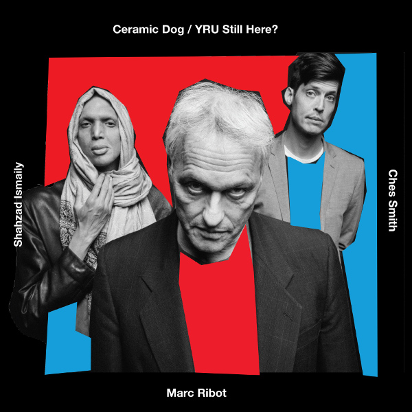 Marc Ribot's Ceramic Dog — YRU Still Here?
