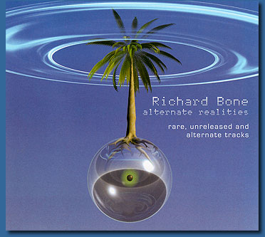 Richard Bone — Alternative Realities (Rare, Unreleased and Alternate Tracks)