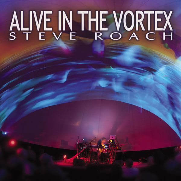 Steve Roach — Alive in the Vortex