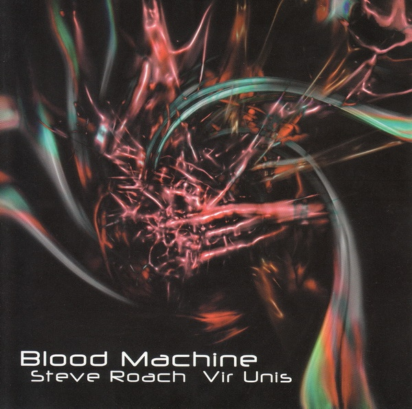 Steve Roach / Vir Unis — Blood Machine