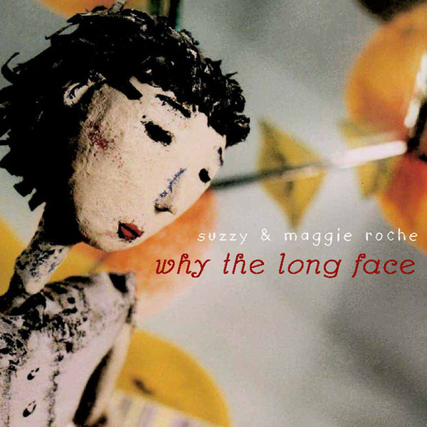 Suzzy & Maggie Roche — Why the Long Face