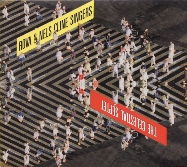 Rova & Nels Cline Singers — The Celestial Septet