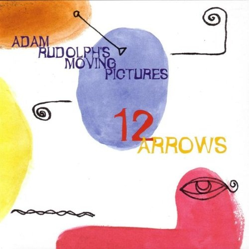 Adam Rudolph's Moving Pictures — 12 Arrows