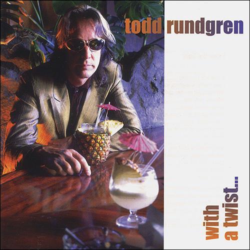Todd Rundgren — With a Twist...