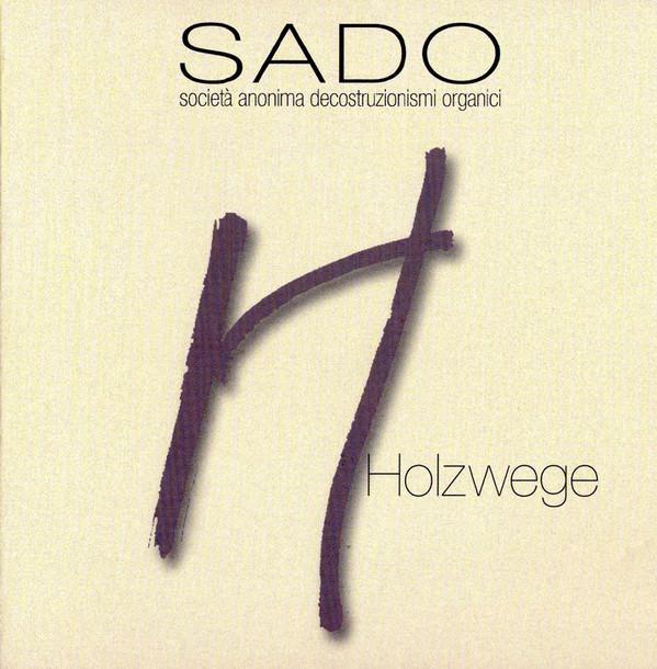 Società Anonima Decostruzionismi Organici (SADO) — Holzwege
