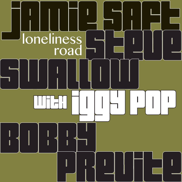 Jamie Saft / Steve Swallow / Bobby Previte with Iggy Pop — Loneliness Road