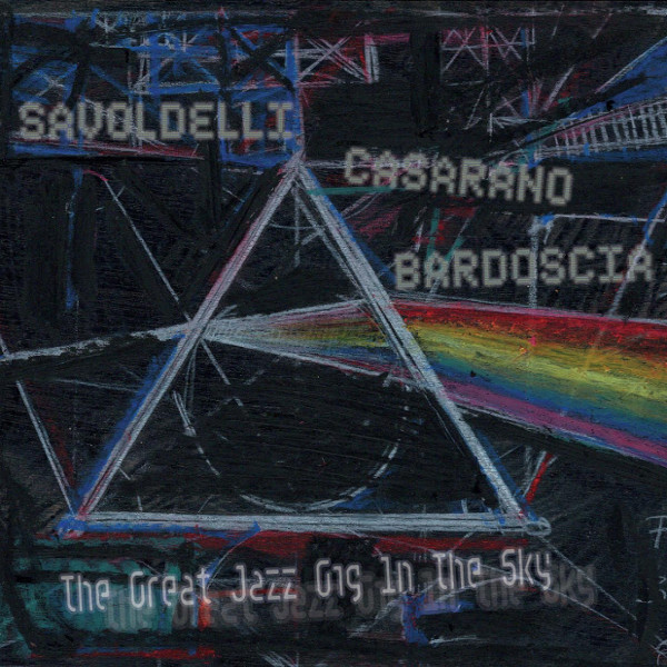 Savoldelli / Casarano / Bardoscia — The Great Jazz Gig in the Sky