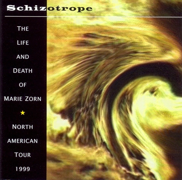 Schizotrope — The Life and Death of Marie Zorn - North American Tour 1999