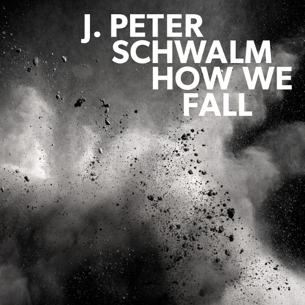 J. Peter Schwalm — How We Fall