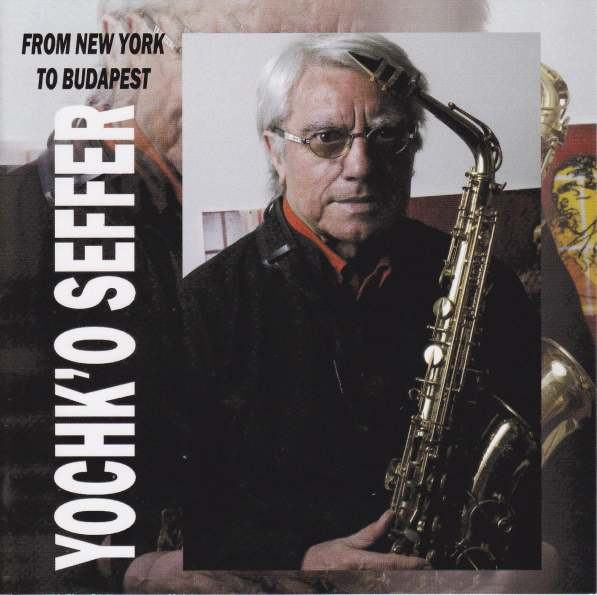 Yochk'o Seffer — From New York to Budapest