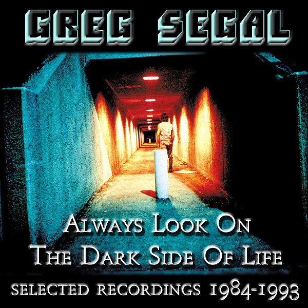Greg Segal — Always Look on the Dark Side of Life