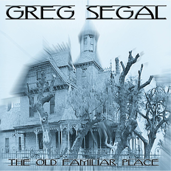 Greg Segal — The Old Familiar Place
