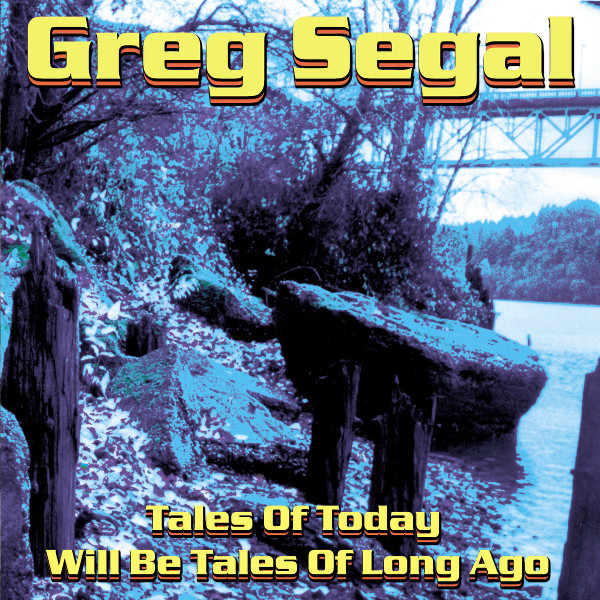 Greg Segal — Tales of Today Will Be Tales of Long Ago