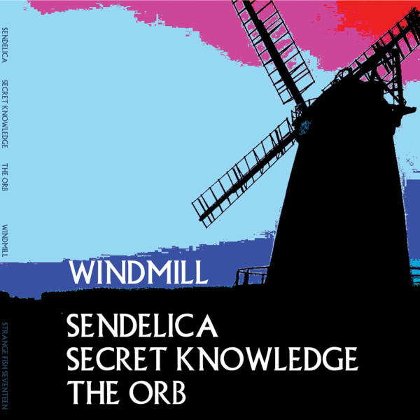 Sendelica / Secret Knowledge / The Orb — Windmill