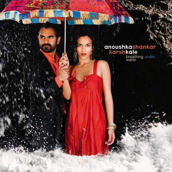 Anoushka Shankar / Karsh Kale — Breathing under Water