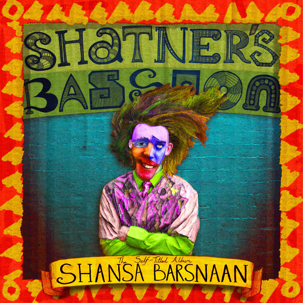 Shatner's Bassoon — The Self Titled Album Shansa Barsnaan