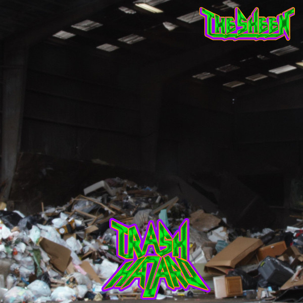 The Sheen — Trash Hazard