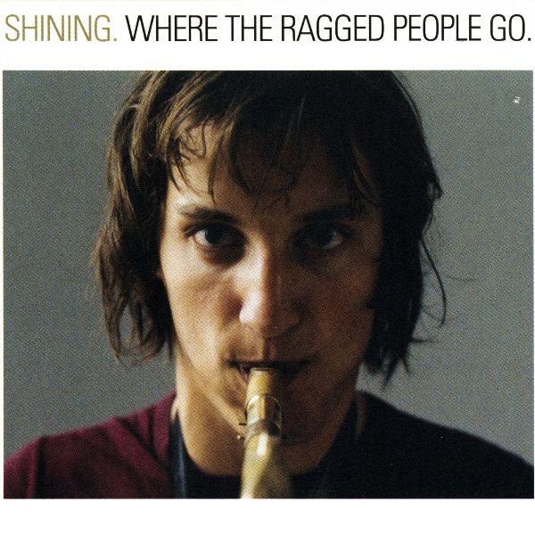 Shining — Where the Ragged People Go