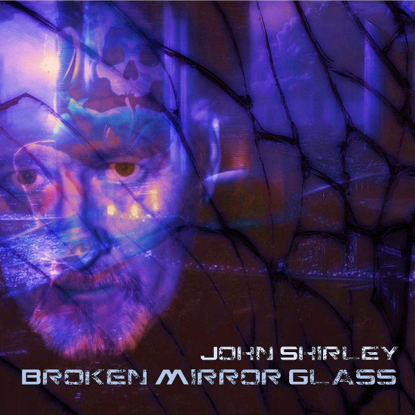 John Shirley — Broken Mirror Glass