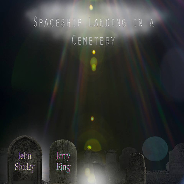 John Shirley / Jerry King — Spaceship Landing in a Cemetery