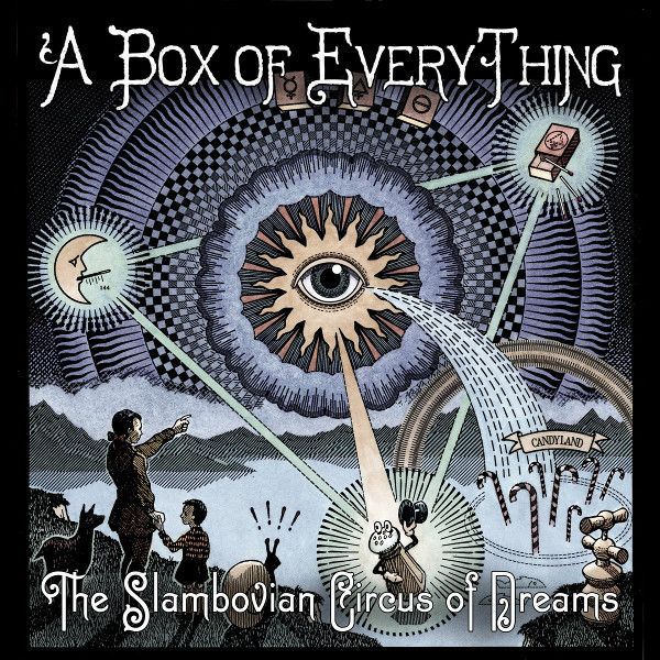 The Slambovian Circus of Dreams — A Box of Everything