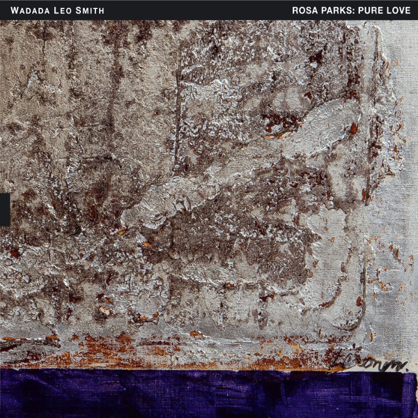 Wadada Leo Smith — Rosa Parks: Pure Love. An Oratorio of Seven Songs