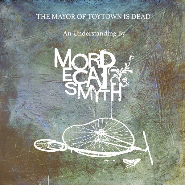 Mordecai Smyth — The Mayor of Toytown Is Dead
