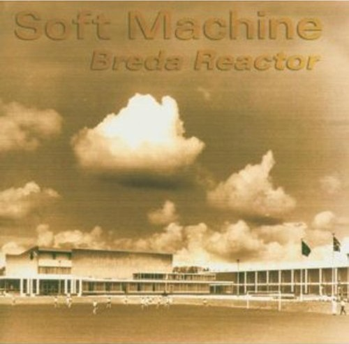 Soft Machine — Breda Reactor