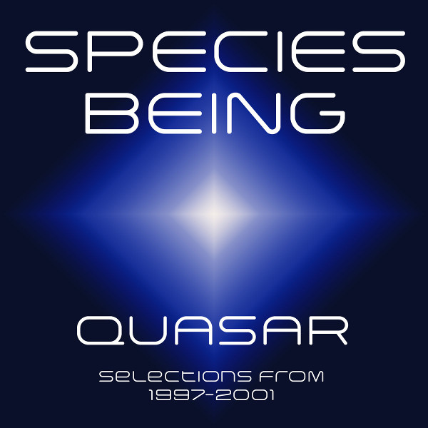 Species Being — Quasar - Selections from 1997-2001
