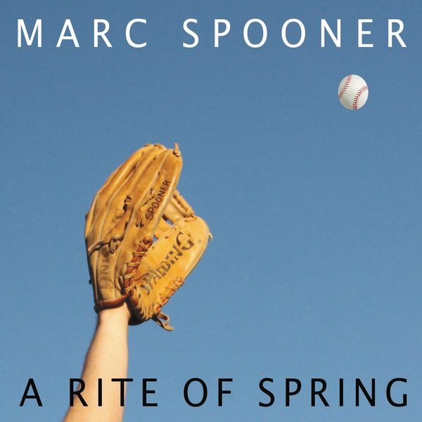 Marc Spooner — A Rite of Spring