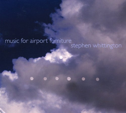 Stephen Whittington — Music for Airport Furniture