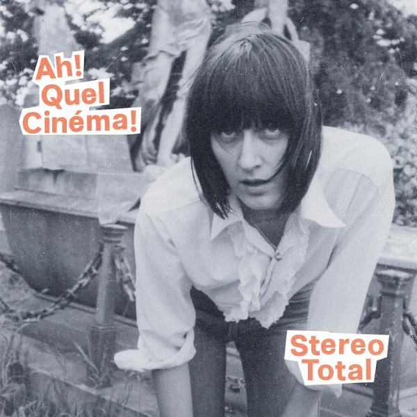 Stereo Total — Ah! Quel Cinéma!