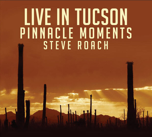 Steve Roach — Live in Tucson: Pinnacle Moments