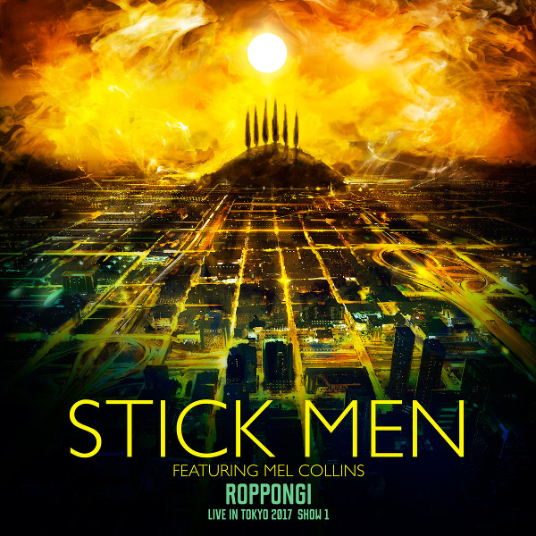 Stick Men Featuring Mel Collins — Roppongi - Live in Tokyo 2017, Show 1