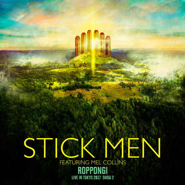 Stick Men Featuring Mel Collins — Roppongi - Live in Tokyo 2017, Show 2