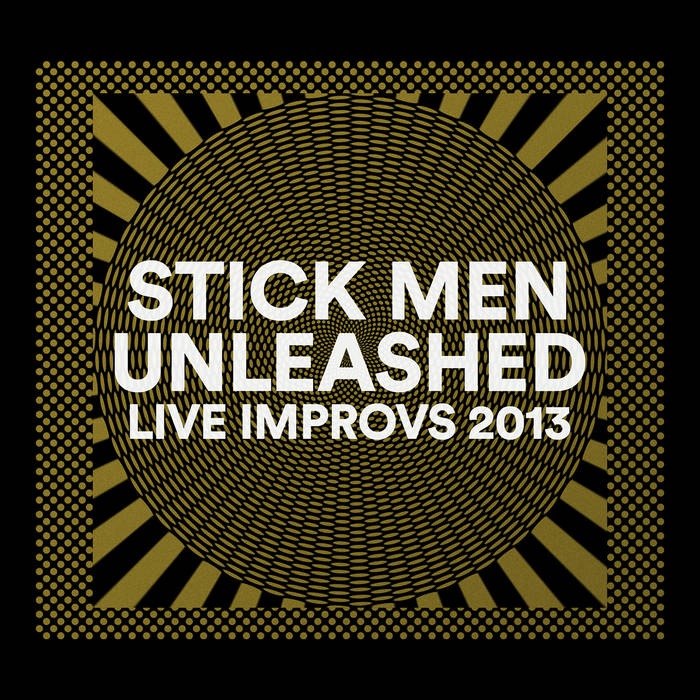 Stick Men — Unleashed - Live Improvs 2013