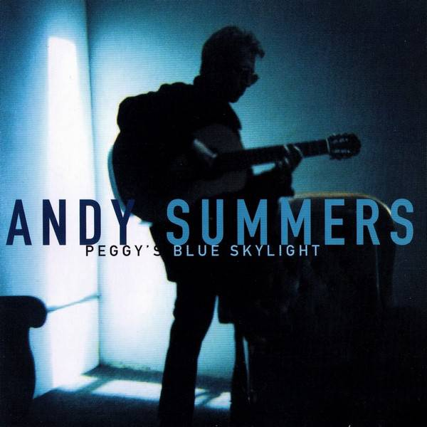 Andy Summers — Peggy's Blue Skylight
