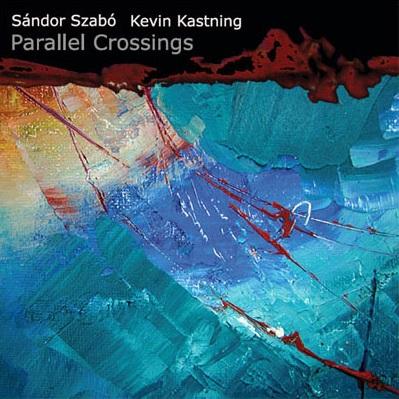 Sándor Szabó / Kevin Kastning — Parallel Crossings