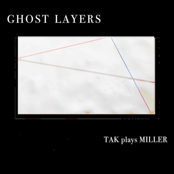 TAK Ensemble — Ghost Layers - TAK Plays Miller