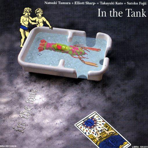 Natsuki Tamura / Elliott Sharp / Takayuki Kato / Satoko Fujii — In the Tank