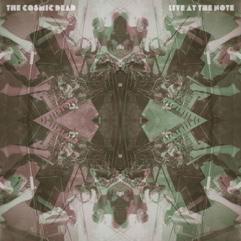 The Cosmic Dead — Live At The Note
