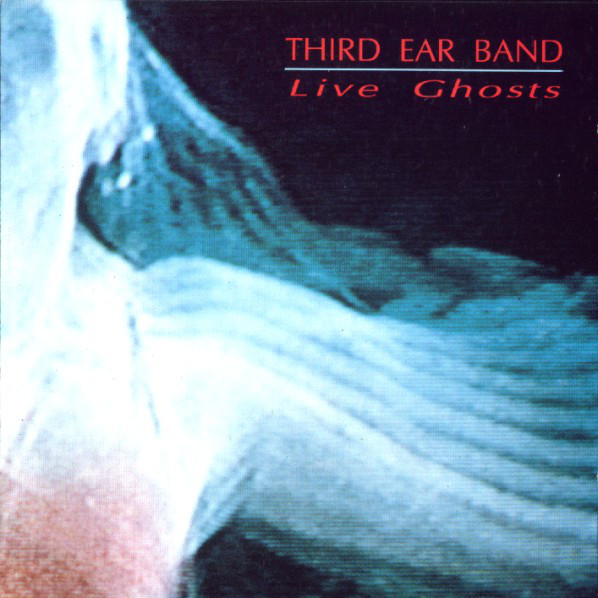 Third Ear Band — Live Ghosts