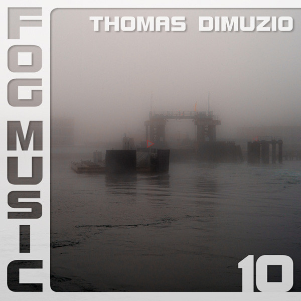 Thomas Dimuzio — Fog Music 10