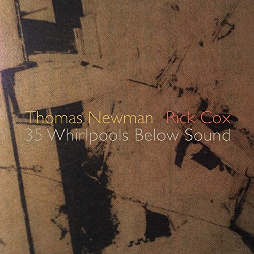 Thomas Newman & Rick Cox — 35 Whirlpools Below Sound