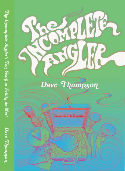 Dave Thompson — The Incomplete Angler - 10 Years of Fruits de Mer Records