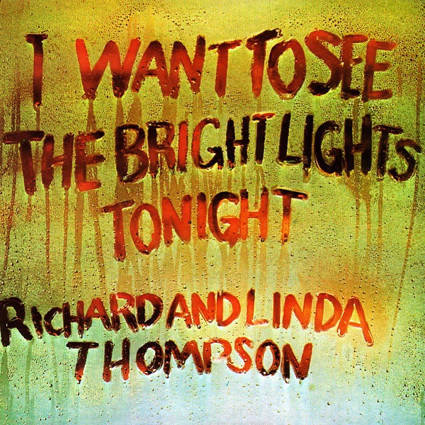Richard and Linda Thompson — I Want to See the Bright Lights Tonight