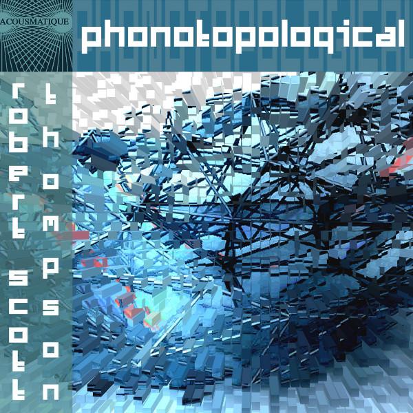 Robert Scott Thompson — Phonotopological